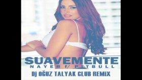 nayer ft. pitbull - suavemente  dj oğuz talyak club remix