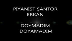 Piyanist Santor Erkan - DOYMADIM DOYAMADIM