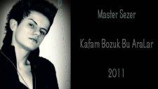 Master Sezer - Kafam Bozuk Bu Aralar 2011