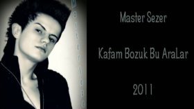 Master Sezer - Kafam Bozuk Bu Aralar