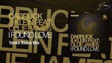 Dabruck  Klein Feat Ollie James - I Found Love Tonka Radio Mix