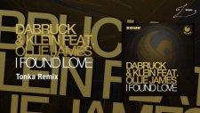 Dabruck  Klein Feat Ollie James - I Found Love Tonka Remix