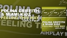 Polina Griffith  Miami Kidz - Feeling This Way Airplay Mix