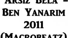 Arsız Bela Ben Yanarım 2011 Macrobeatz
