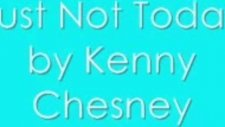 Kenny Chesney Just Not Today