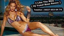 I Like The Way - Dj Yusuf Bass Remix