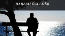 Ahmet Şafak Babamı Özledim