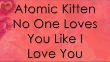 Atomic Kitten No One Loves You Like İ Love You With Lyrics