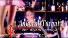 Ankaralı Turgut - Ver Diyom Vermiyo