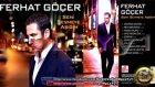 Ferhat Göçer - Unutmuş Çoktan 2011 Seni Sevmeye Aşığım Ful Albüm