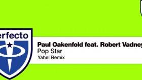 Paul Oakenfold Feat Robert Vadney - Pop Star Yahel Remix