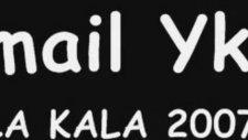 İsmail Yk Kala Kala 2007 Rap (Www Radioifhyu Net Tc)