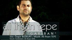 Ali İhsan Tepe - Gariban - Yönetmen Mehmet Ali Nalbant