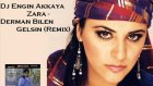 Dj Engin Akkaya ft. Zara - Derman Bilen Gelsin (Remix)