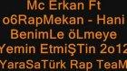 Mc Erkan Ft O6rapmekan Hani Benimle Ölmeye Yemin Etmiştin 2o12yarasatürk Rap Team