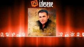 İhsan Tunç - Söyle