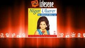 Nigar Uluerer - Fincanı Taştan Oyarlar