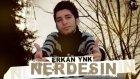 Erkan Ynk - Nerdesin ( Es )
