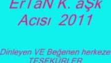 Ertan K. Aşk Acısı  2011( Antalya-Diyarbakır)
