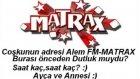Burasi Önceden DUtluk Muydu?-Ayça ve Annesi ) Matrax-Alem FM15.03.2012