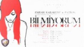 Dj Patron - Bilmiyorum Ft. Emrah Karakuyu