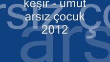 keşir umut arsız çocuk2012 (yeni bestem)