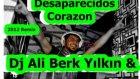 Desaparecidos Corazon ( Dj Ali Berk Yılkın 2012 Remix )