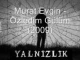 Murat Evgin - Ozledim Gulum