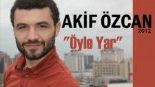 Akif ÖZCAN Öyle Yar (2012)
