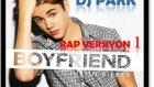 Dj park ft. justin bieber - boyfriend (rap versiyon 1)