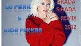 Dj Park - Ft. Ajda Pekkan - Arada Sırada