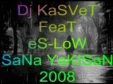 Dj Kasvet Feat Eslow - Sana Yakışan 2008 (New)