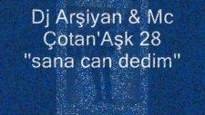 Dj Arşiyan  Mc Çotan'aşk 28 -Sana Can Dedim-