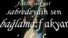 Fatih Akyar - Sabredeydin Sen