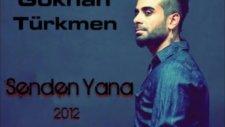 Gökhan Türkmen - Senden Yana (yeni 2012)