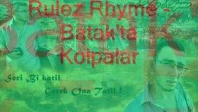 Rulez Rhyme - Batak'ta Kolpalar