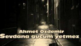Ahmet özdemir- Sevdana gücüm yetmez