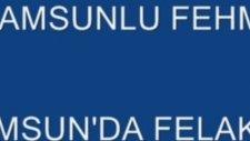 Samsunlu Fehmi Samsun'da Felaket 2