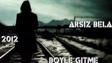 Arsız Bela Böyle Gitme (Yeni 2012)