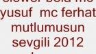 Slower Bela Mc Yusuf Mc Ferhat Mutlumusun Sevgili 2012 Bursa