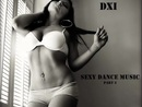 Dxi - Sexy Dance Music  Part 3