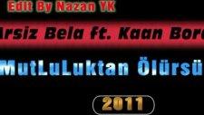 Arsız Bela Ft Kaan Bora Mutluluktan Ölürsün 2012