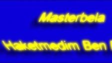 Masterbela - Haketmedim Ben Bunu 2012 HD