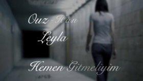 Ouz Han Ft. Leyla - Hemen Gitmeliyim 2012