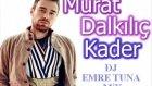 Murat Dalkılıç - Kader ( Dj Emre Tuna Club Mix )