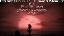 Arsız Bela Esmer Maruz Ft Asi Styla Gidenler Unutuyormuş 2012 New Track