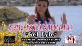 Yeliz İstanbullu Gel Eyle Türkü 2011