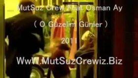 Mutsuz Crew Feat Osman Ay O Güzelim Günler 2011