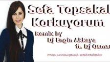 Sefa Topsakal - Korkuyorum (Remix for Feyza)