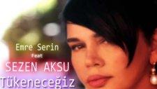 Emre Serin feat. Sezen Aksu - Tükeneceğiz